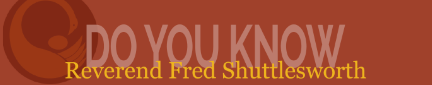 Do You Know Rev. Fred Shuttlesworth